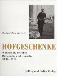 HOFGESCHENKE WILHELM II ZWISCHEN DIPLOMATIE UND DYNASTIE 1888-1914