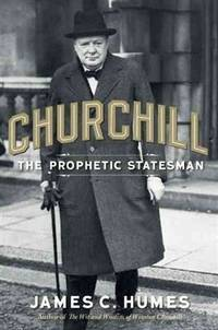 Churchill: The Prophetic Statesman by Humes, James C - 2013