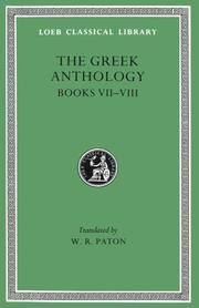 Greek Anthology, Volume II: Book 7: Sepulchral Epigrams. Book 8: The Epigrams of St. Gregory the Theologian (Loeb Classical Library) by Translator-W. R. Paton - Hardcover - 1917-01-01 - from Ergodebooks (SKU: SONG0674990757)