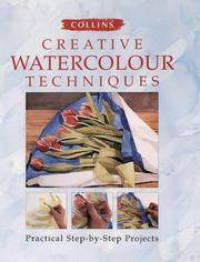 Collins Creative Watercolour Techniques: Practical Step-by-Step Projects