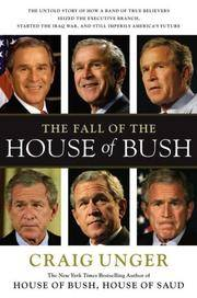 The Fall of the House of Bush: The Untold Story of How a Band of True Believers Seized the...
