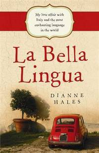 La Bella Lingua: My Love Affair with Italy and the Most Enchanting Language in the World by Dianne Hales - Paperback - 2010 - from Noosa Book Shop (SKU: ABE-1593227287541)