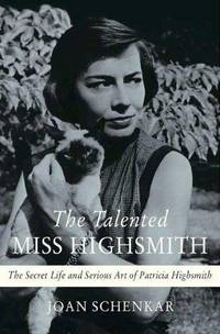 The Talented Miss Highsmith: The Secret Life & Serious Art of Patricia Highsmith. [1st...