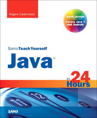 Sams Teach Yourself Java in 24 Hours (Covering Java 7 and Android) (6th Edition) (Sams Teach...