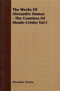 image of The Works Of Alexandre Dumas - The Countess Of Monte-Cristo; Vol I
