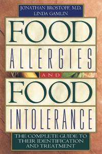 FOOD ALLERGIES AND FOOD INTOLERANCE: THE COMPLETE GUIDE TO THEIR IDENTIFICA TION AND TREATMENT