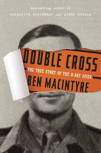Double Cross the True Story Of the D-Day Spies