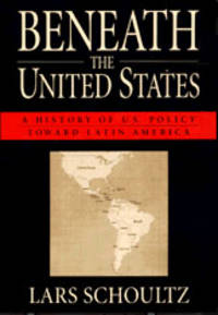 Beneath the United States: A History of U.S. Policy toward Latin America by  Lars Schoultz - Hardcover - 1998-06-15 - from Schwabe Books and Biblio.com