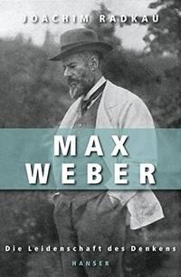 Max Weber. Die Leidenschaft des Denkens