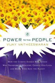 Power to the People: How the Coming Energy Revolution Will Transform an Industry, Change Our...