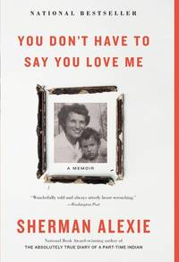 You Don't Have to Say You Love Me: A Memoir by  Sherman Alexie - Hardcover - Signed - 2017-06-13 - from Schwabe Books (SKU: mon0002158048)