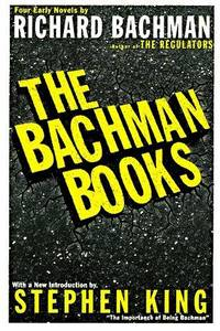 The Bachman Books : Four Early Novels by Richard Bachman (Rage / The Long Walk / Roadwork / The...