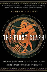 The First Clash: The Miraculous Greek Victory at Marathon and Its Impact on Western Civilization