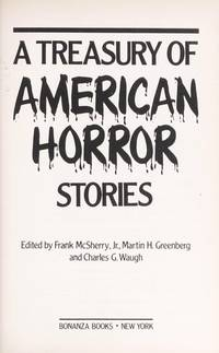 A TREASURY OF AMERICAN HORROR STORIES, 51 SPINE-CHILLING TALES FROM EVERY STATE IN THE UNION PLUS WASHINGTON , D.C.