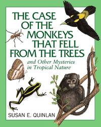 The Case of the Monkeys That Fell from the Trees: And Other Mysteries in Tropical Nature by  Susan E Quinlan - Paperback - 2010-08-01 - from JMSolutions (SKU: s18140623010)