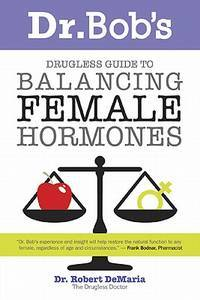 Dr Bob's Guide To Balancing Female Hormones