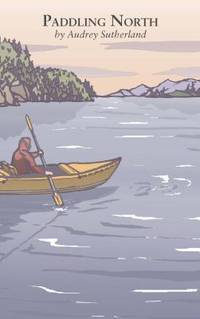 PADDLING NORTH A Solo Adventure Along the Inside Passage