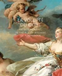 La volupt, du gout French Painting in the age of Madame de Pompadour