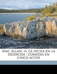 image of Mac Allan, o, La dicha en la desdicha: comedia en cinco actos (Spanish Edition)