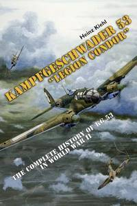 Kampfgeschwader 53 Legion Condor: The Complete History of KG 53 in World War II