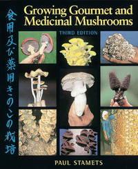 Growing Gourmet and Medicinal Mushrooms by Paul Stamets - October 2000
