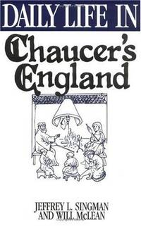 Daily Life in Chaucer's England (The Greenwood Press Daily Life Through History Series) by  Will McLean Jeffrey L. Singman - Hardcover - from Better World Books Ltd (SKU: GRP63022940)
