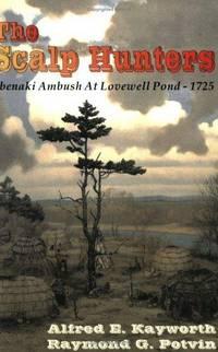 THE SCALP HUNTERS: ABENAKI AMBUSH AT LOVEWELL POND - 1725