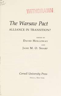 The Warsaw Pact: Alliance in Transition? (Cornell Studies in Security Affairs) by  Jane M.O. Sharp (editor) David Holloway (editor) - Hardcover - 1984-10-01 - from Ergodebooks and Biblio.co.uk
