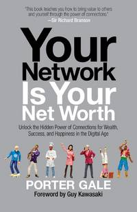 Your Network Is Your Net Worth: Unlock the Hidden Power of Connections for Wealth, Success, and...