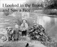 I Looked in the Brook and Saw a Face: Images of Childhood in Early Colorado.