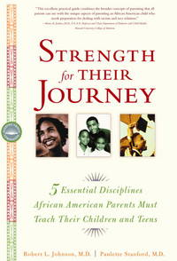 Strength for Their Journey 5 Essential Disciplines African American Parents Must Teach Their Children and Teens by  Robert L.  And Paultte Stanford Johnson - Paperback - 1st Printing - 2002 - from after-words bookstore and Biblio.com