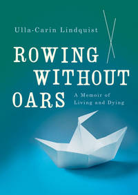 Rowing Without Oars: A Semoir of Living and Dying