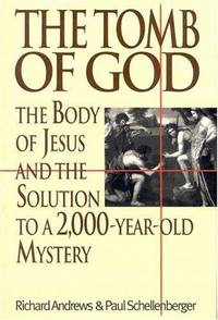 The Tomb of God...The Body of Jesus and the Solution to a 2000-Year-Old Mystery
