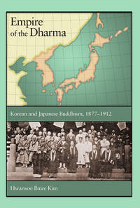 Empire of the Dharma : Korean and Japanese Buddhism 1877-1912