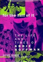 For The Hell Of It: The Life & Times of Abbie Hoffman. [1st Hardcover]