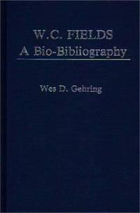 W. C. Fields: A Bio-Bibliography (Popular Culture Bio-Bibliographies)