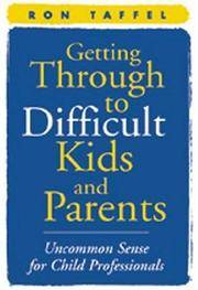 Getting Through to Difficult Kids and Parents: Uncommon Sense for Child Professionals Taffel, Ron