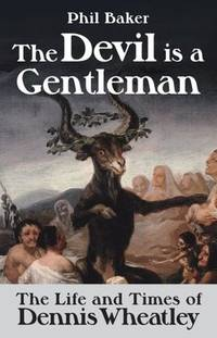 DEVIL IS A GENTLEMAN: The Life & Times Of Dennis Wheatley