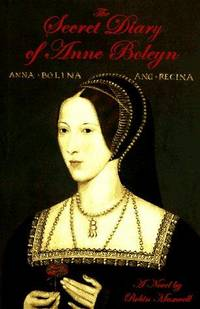 The Secret Diary of Anne Boleyn : A Novel