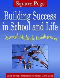 Square Pegs  Building Success in School and Life Through Multiple  Intelligences
