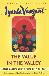 The VALUE IN THE VALLEY : A BLACK WOMAN'S GUIDE THROUGH LIFE'S DILEMMAS