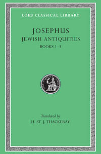 Josephus: Jewish Antiquities Books I-III (Loeb Classical Library No. 242)