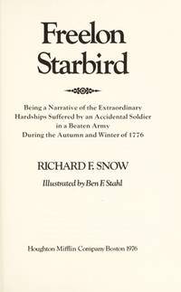 Freelon Starbird: Being a Narrative of the Extraordinary Hardships Suffered By an Accidental Soldier in a Beaten Army During the Autumn and Winter of 1776
