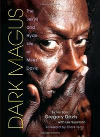 Dark Magus : The Jekyll and Hyde Life of Miles Davis