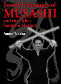 Sword Techniques of MUSASHI & the Other Samurai Masters. [1st U.S. hardcover].