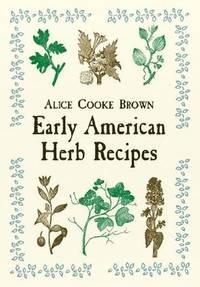 Early American Herb Recipes by  Alice Cooke Brown - Paperback - from Russell Books Ltd (SKU: ING9780486418759)
