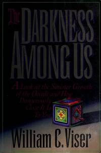 The Darkness Among Us: A Look at the Sinister Growth of the Occult and How Dangerously Close It Is to You