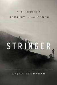 image of Stringer: A Reporter's Journey in the Congo