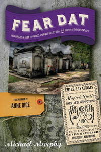 Fear Dat New Orleans: A Guide to the Voodoo, Vampires, Graveyards & Ghosts of the Crescent City by  Michael Murphy - Paperback - from Mega Buzz Inc (SKU: Z1581572751Z1)