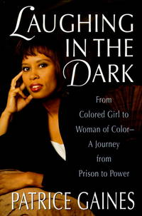 Laughing in the Dark:  From Colored Girl to Woman of Color - a Journey  from Prison to Power